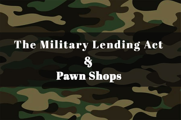 The Military Lending Act and Pawn Shops: What Vets and Active Service Members Need to Know
