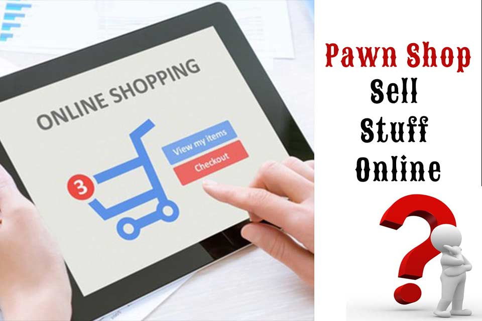 Do Pawn Shops Sell Stuff Online?