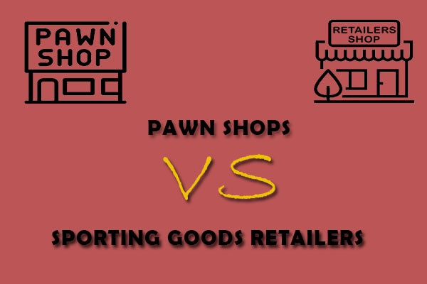 Pawn Shops vs Sporting Goods Retailers How to Choose